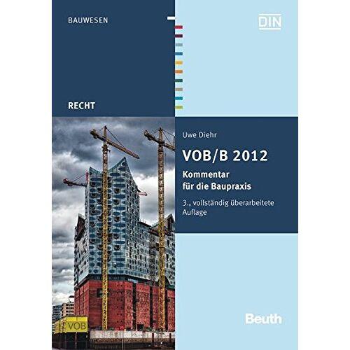 Uwe Diehr - VOB/B 2012: Kommentar für die Baupraxis (Beuth Recht) - Preis vom 17.06.2021 04:48:08 h