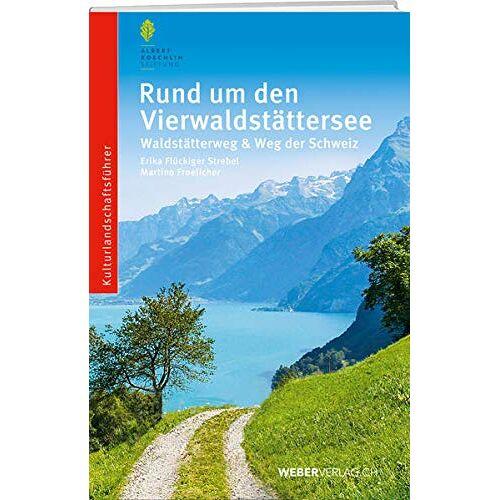 Erika Flückiger-Strebel - Rund um den Vierwaldstättersee: Waldstätterweg und Weg der Schweiz - Preis vom 18.06.2021 04:47:54 h