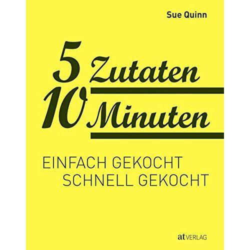 Sue Quinn - 5 Zutaten 10 Minuten: Einfach gekocht, schnell gekocht - Preis vom 17.06.2021 04:48:08 h