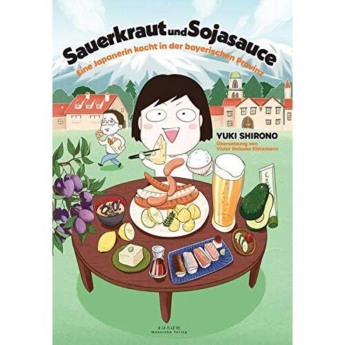 Yuki Shirono - Sauerkraut und Sojasauce: Eine Japanerin kocht in der bayerischen Provinz - Preis vom 26.09.2021 04:51:52 h