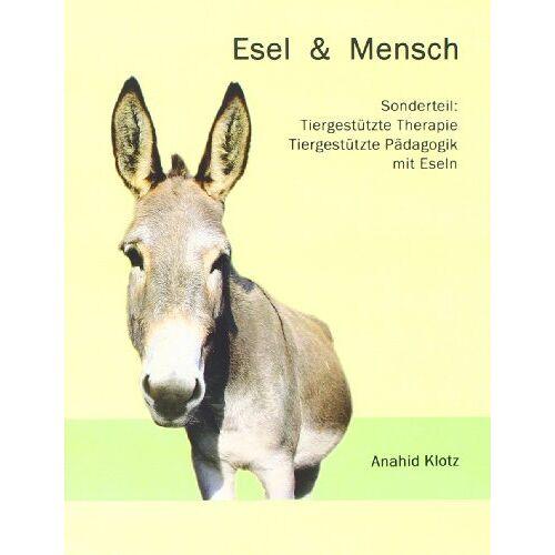 Anahid Klotz - Esel und Mensch: Sonderteil: Tiergestützte Therapie und Tiergestützte Pädagogik mit Eseln - Preis vom 10.09.2021 04:52:31 h