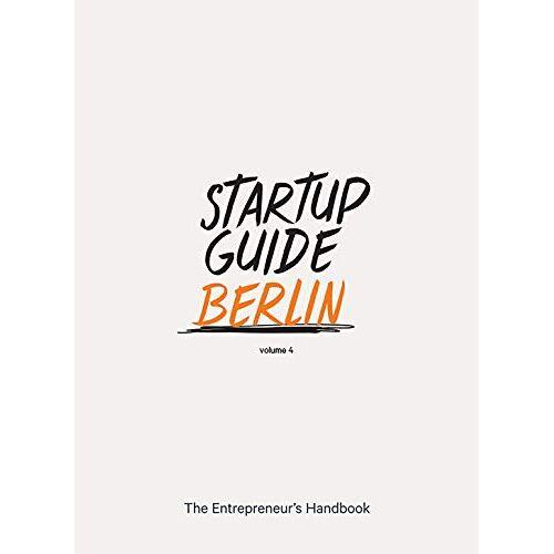 Startup Guides - Startup Guide Berlin Vol. 4 - The Entrepreneur's Handbook (Startup Guides) EN - 17 x 24 cm, 248 Pages - Preis vom 17.06.2021 04:48:08 h
