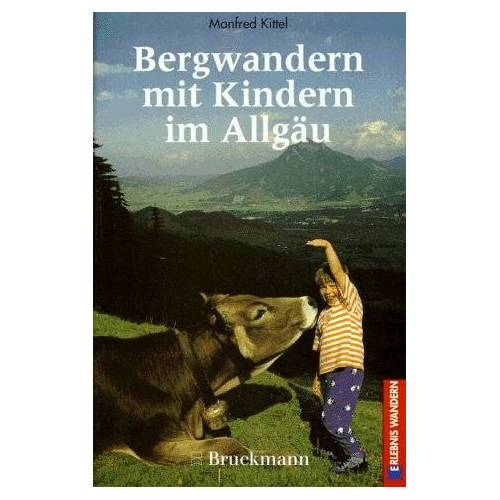 Manfred Kittel - Bergwandern mit Kindern im Allgäu. 51 Routen - Preis vom 20.06.2021 04:47:58 h