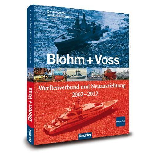 Dr. Herbert Aly - Blohm + Voss - Werftenverbund und Neuausrichtung: Werftenverbund und Neuausrichtung 2002-2012 - Preis vom 11.06.2021 04:46:58 h