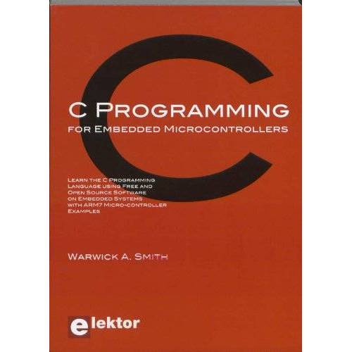 Smith, Warwick A. - C Programming for Embedded Microcontrollers: Learn the C Programming Language using Free and Open Source Software on Embedded Systems with ARM7 Microcontroller Examples - Preis vom 14.06.2021 04:47:09 h
