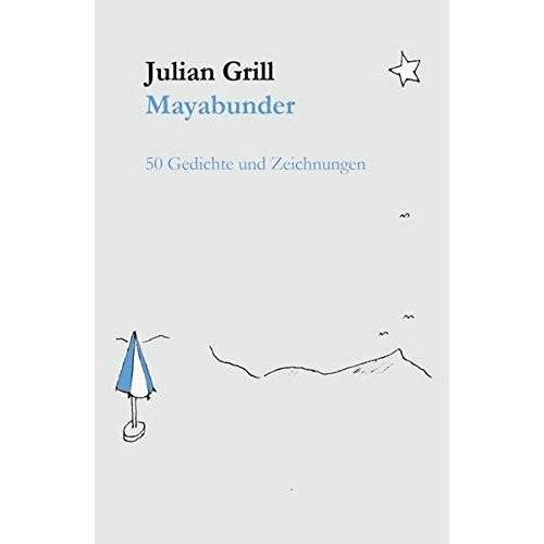 Julian Grill - Mayabunder: 50 Gedichte und ebenso viele Zeichnungen - Preis vom 21.06.2021 04:48:19 h