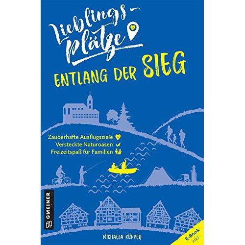 Michaela Küpper - Lieblingsplätze entlang der Sieg (Lieblingsplätze im GMEINER-Verlag) - Preis vom 14.10.2021 04:57:22 h