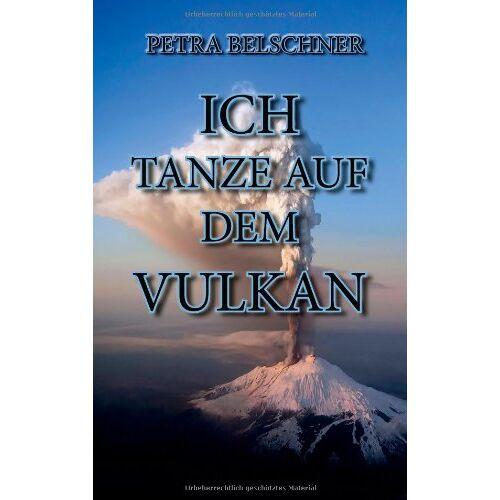 Petra Belschner - ICH TANZE AUF DEM VULKAN: Vom Glück, eine Alkoholikerin zu sein - Der Erfolgsweg - Preis vom 15.06.2021 04:47:52 h
