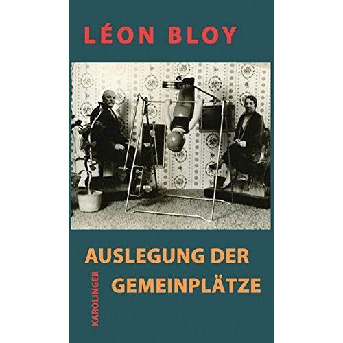 Léon Bloy - Auslegung der Gemeinplätze - Preis vom 22.06.2021 04:48:15 h