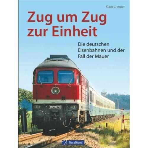 Klaus-J. Vetter - Deutsche Eisenbahngeschichte: Zug um Zug zur Einheit. Die deutschen Eisenbahnen und der Fall der Mauer. Ein Stück DDR Geschichte und die Deutsche Bahn - Preis vom 23.09.2021 04:56:55 h