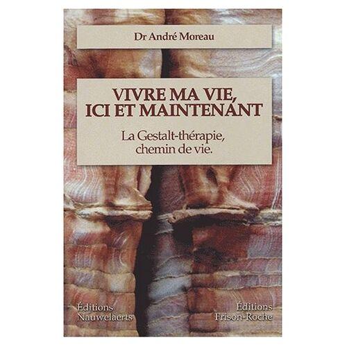 André Moreau - Vivre ma vie, ici et maintenant: La Gestalt-thérapie, chemin de vie - Preis vom 24.07.2021 04:46:39 h