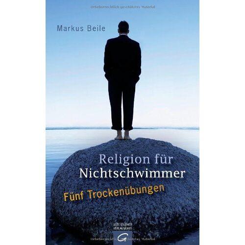 Markus Beile - Religion für Nichtschwimmer: Fünf Trockenübungen - Preis vom 13.06.2021 04:45:58 h