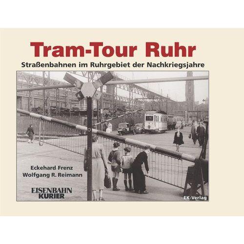 Eckehard Frenz - Tram-Tour Ruhr: Straßenbahnen im Ruhrgebiet der Nachkriegsjahre - Preis vom 19.06.2021 04:48:54 h