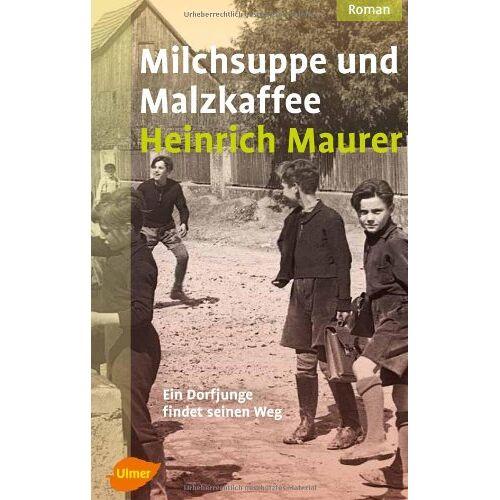 Heinrich Maurer - Milchsuppe und Malzkaffee: Ein Dorfjunge findet seinen Weg - Preis vom 15.06.2021 04:47:52 h