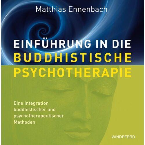 Matthias Ennenbach - Einführung in die Buddhistische Psychotherapie + CD - Eine Integration buddhistischer und psychotherapeutischer Methoden - Preis vom 23.09.2021 04:56:55 h