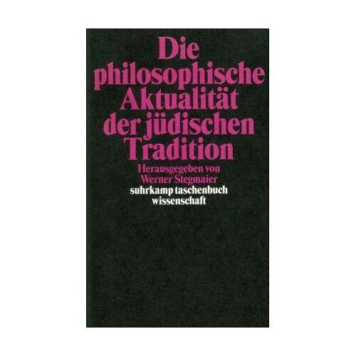 Werner Stegmaier - Die philosophische Aktualität der jüdischen Tradition - Preis vom 21.06.2021 04:48:19 h