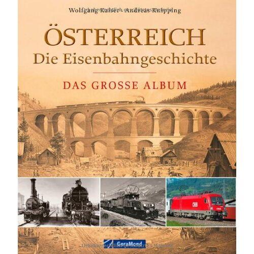 Wolfgang Kaiser - Österreich - die Eisenbahngeschichte: Das große Album - Preis vom 03.08.2021 04:50:31 h