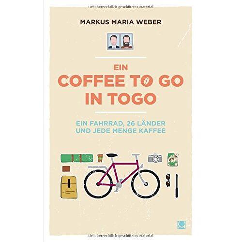 Weber, Markus Maria - Ein Coffee to go in Togo: Ein Fahrrad, 26 Länder und jede Menge Kaffee - Preis vom 14.06.2021 04:47:09 h
