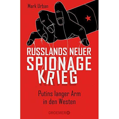 Mark Urban - Russlands neuer Spionagekrieg: Putins langer Arm in den Westen - Preis vom 13.06.2021 04:45:58 h