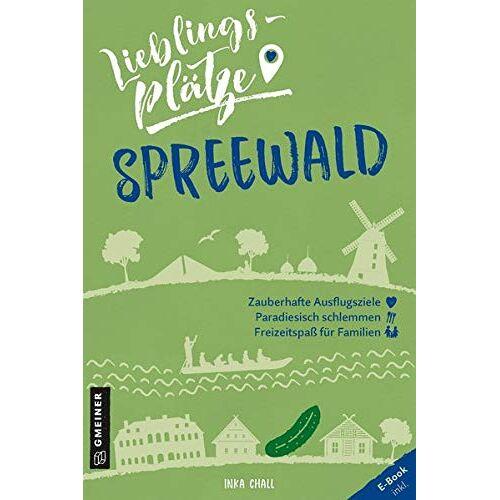 Inka Chall - Lieblingsplätze Spreewald (Lieblingsplätze im GMEINER-Verlag) - Preis vom 14.10.2021 04:57:22 h