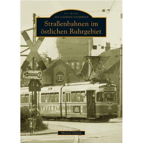 Michael Schenk - Straßenbahnen im östlichen Ruhrgebiet - Preis vom 19.06.2021 04:48:54 h
