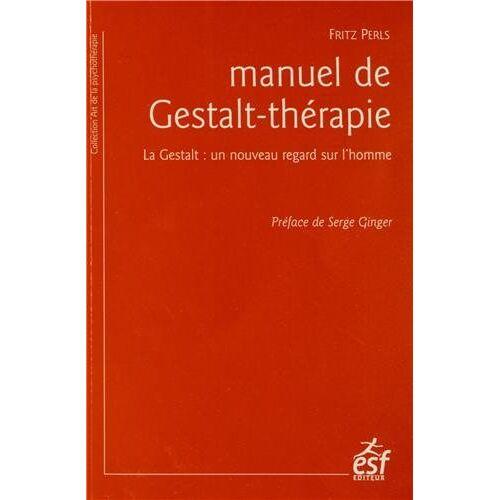 Fritz Perls - Manuel de Gestalt-thérapie : La Gestalt : un nouveau regard sur l'homme - Preis vom 24.07.2021 04:46:39 h