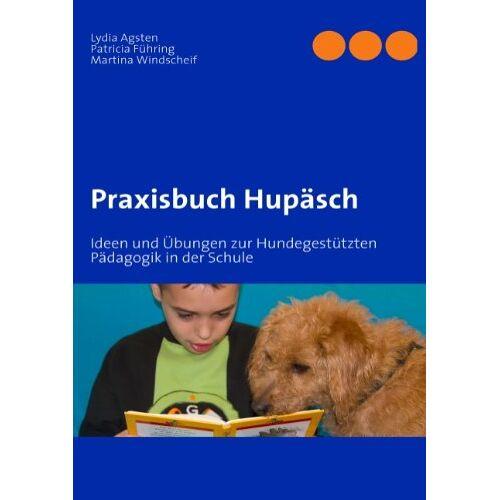 Patricia Führing - Praxisbuch Hupäsch: Ideen und Übungen zur Hundegestützten Pädagogik in der Schule - Preis vom 17.06.2021 04:48:08 h