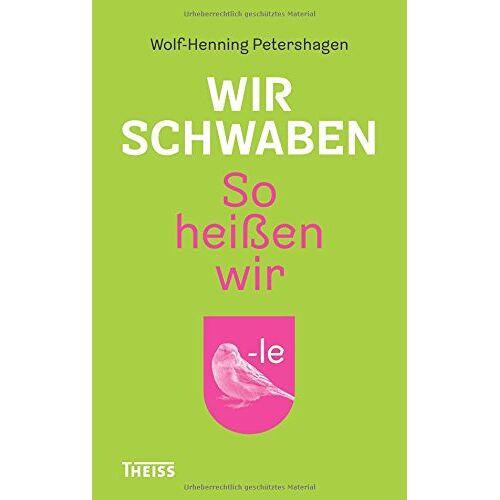 Wolf-Henning Petershagen - Wir Schwaben: So heißen wir. Da wohnen wir. So sprechen wir - Preis vom 15.06.2021 04:47:52 h