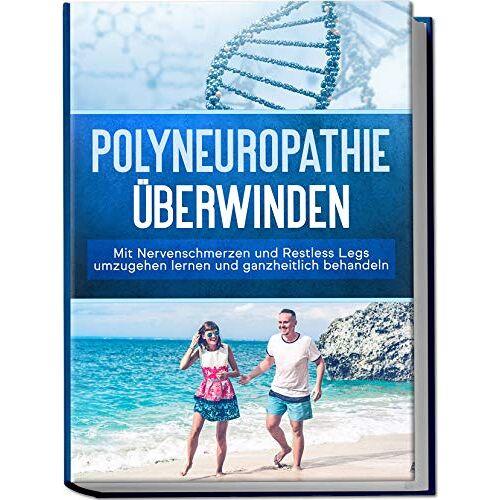 Katharina Neustedt - Polyneuropathie überwinden: Mit Nervenschmerzen und Restless Legs umzugehen lernen und ganzheitlich behandeln (Leichter leben mit Polyneuropathie, Band 1) - Preis vom 24.07.2021 04:46:39 h