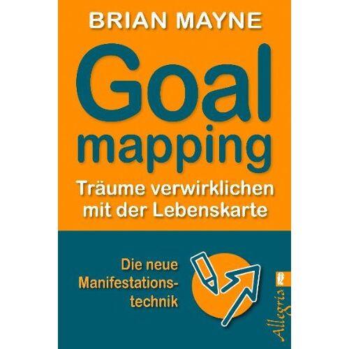 Brian Mayne - Goal Mapping: Träume verwirklichen mit der Lebenskarte: Träume verwirklichen mit der Lebenskarte - Preis vom 11.09.2021 04:59:06 h