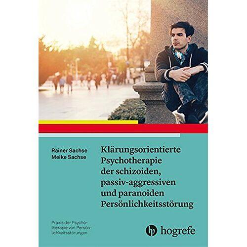 Rainer Sachse - Klärungsorientierte Psychotherapie der schizoiden, passiv-aggressiven und paranoiden Persönlichkeitsstörung (Praxis der Psychotherapie von Persönlichkeitsstörungen) - Preis vom 19.06.2021 04:48:54 h