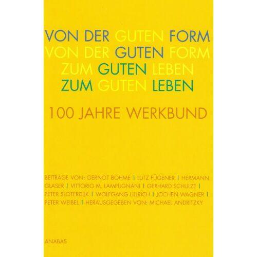 Gernot Böhme - Von der Guten Form zum Guten Leben: 100 Jahre Deutscher Werkbund - Preis vom 22.06.2021 04:48:15 h
