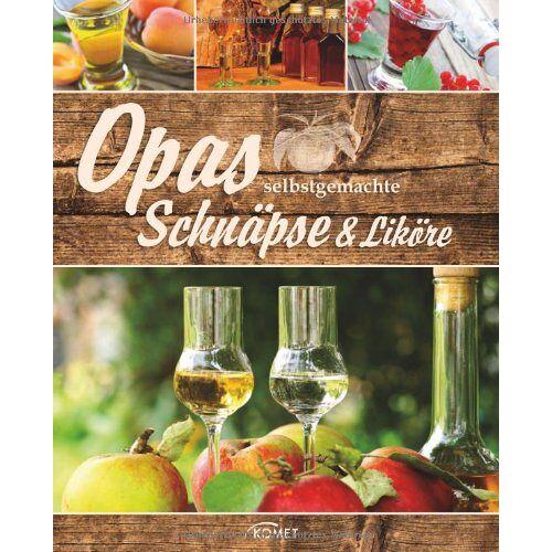 - Opas selbstgemachte Schnäpse und Liköre - Preis vom 13.06.2021 04:45:58 h