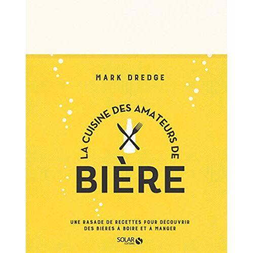 - La cuisine des amateurs de bière : Une rasade de recettes pour découvrir des bières à boire et à manger - Preis vom 19.06.2021 04:48:54 h