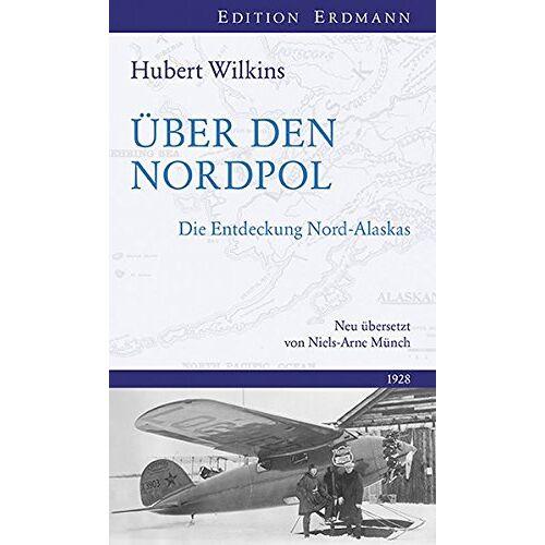 Wilkins, George Hubert - Über der Arktis: Der erste Langstreckenflug über das Eismeer - Preis vom 18.06.2021 04:47:54 h