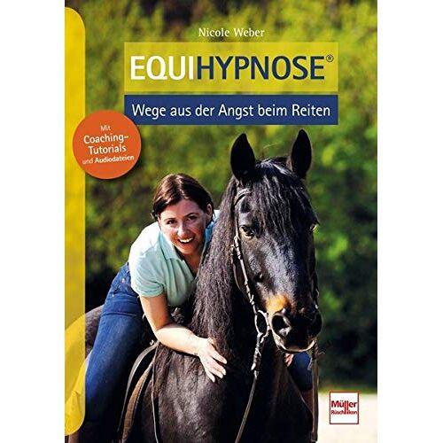 Nicole Weber - Equihypnose®: Wege aus der Angst beim Reiten - Preis vom 21.06.2021 04:48:19 h