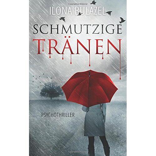 Ilona Bulazel - Schmutzige Tränen - Preis vom 11.06.2021 04:46:58 h