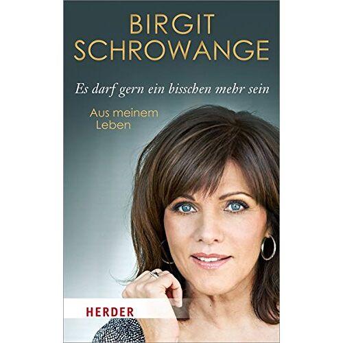 Birgit Schrowange - Es darf gern ein bisschen mehr sein: Aus meinem Leben (HERDER spektrum) - Preis vom 11.06.2021 04:46:58 h