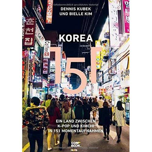 Dennis Kubek - Korea 151: Ein Land zwischen K-Pop und Kimchi in 151 Momentaufnahmen - Preis vom 21.06.2021 04:48:19 h