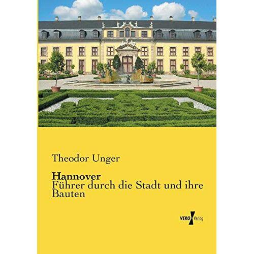 Theodor Unger - Hannover: Fuehrer durch die Stadt und ihre Bauten: Führer durch die Stadt und ihre Bauten - Preis vom 23.10.2021 04:56:07 h