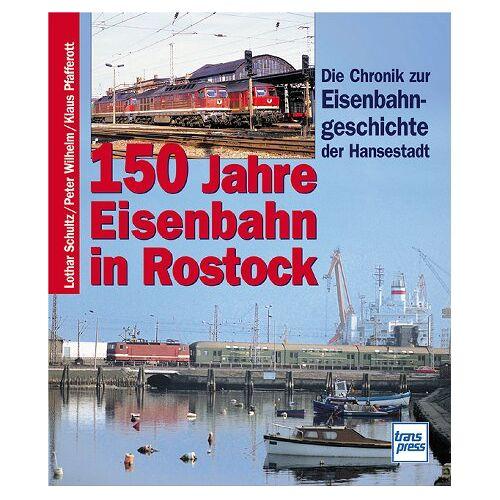 Lothar Schultz - 150 Jahre Eisenbahn in Rostock. Die Chronik zur Eisenbahngeschichte der Hansestadt - Preis vom 20.06.2021 04:47:58 h