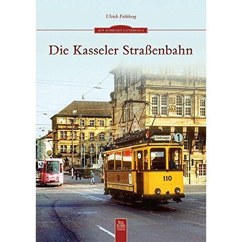 Ulrich Fröhberg - Die Kasseler Straßenbahn - Preis vom 22.06.2021 04:48:15 h
