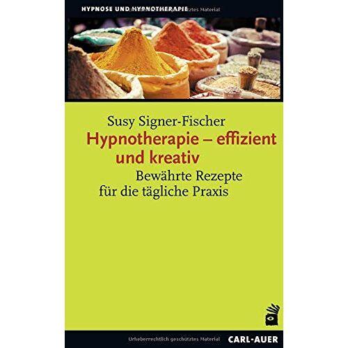 Susy Signer-Fischer - Hypnotherapie – effizient und kreativ: Bewährte Rezepte für die tägliche Praxis (Hypnose und Hypnotherapie) - Preis vom 23.09.2021 04:56:55 h
