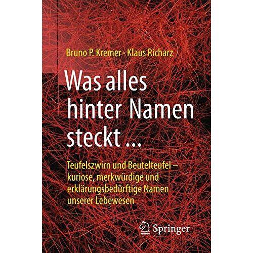 Kremer, Bruno P. - Was alles hinter Namen steckt: Teufelszwirn und Beutelteufel - kuriose, merkwürdige und erklärungsbedürftige Namen unserer Lebewesen - Preis vom 15.06.2021 04:47:52 h