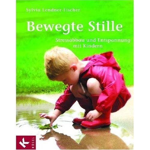 Sylvia Lendner-Fischer - Bewegte Stille Stressabbau und Entspannung mit Kinder - Preis vom 23.07.2021 04:48:01 h