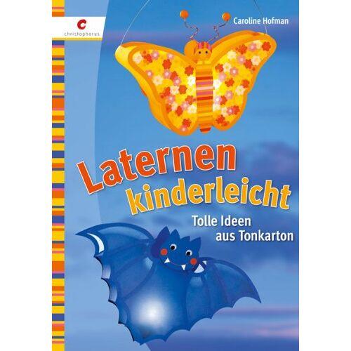Caroline Hofman - Laternen kinderleicht: Tolle Ideen aus Tonkarton - Preis vom 22.06.2021 04:48:15 h