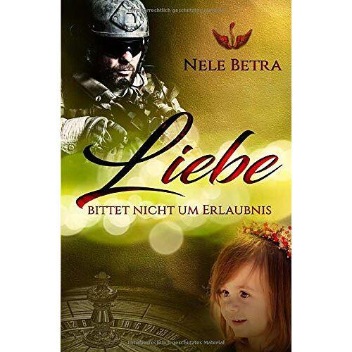 Nele Betra - Liebe bittet nicht um Erlaubnis - Preis vom 17.06.2021 04:48:08 h