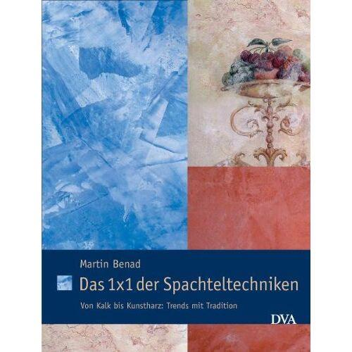 Martin Benad - Das 1x1 der Spachteltechniken: Von Kalk bis Kunstharz: Trends mit Tradition - Preis vom 20.06.2021 04:47:58 h