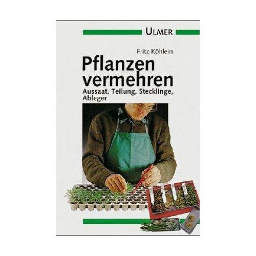 Fritz Köhlein - Pflanzen vermehren. Aussaat, Teilung, Stecklinge, Ableger - Preis vom 23.07.2021 04:48:01 h