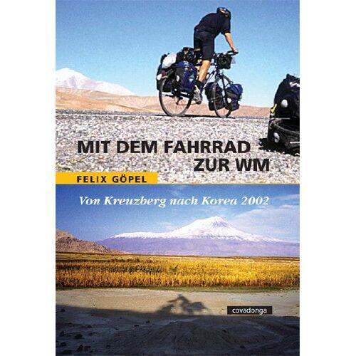 Felix Göpel - Mit dem Fahrrad zur WM. Von Kreuzberg nach Korea 2002 - Preis vom 18.06.2021 04:47:54 h